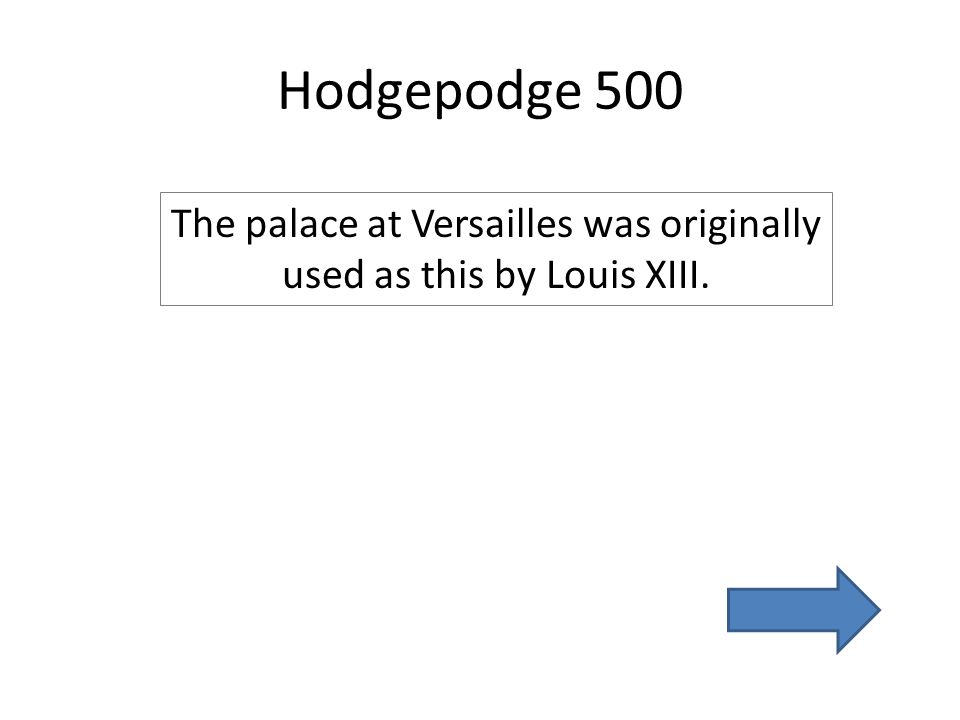 Hodgepodge 500 The palace at Versailles was originally used as this by Louis XIII.