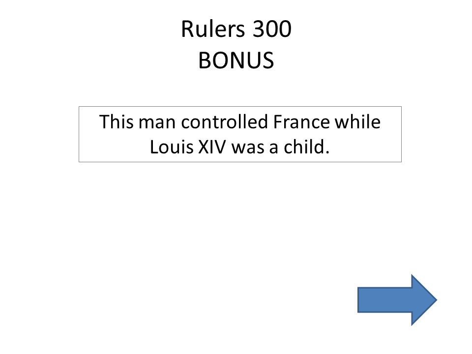 Rulers 300 BONUS This man controlled France while Louis XIV was a child.