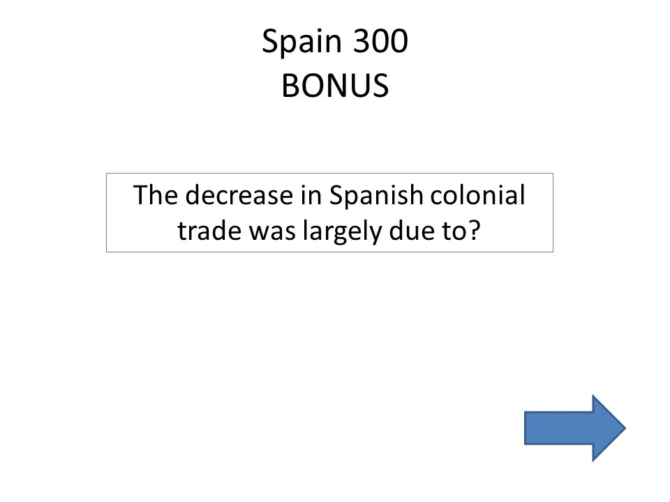 Spain 300 BONUS The decrease in Spanish colonial trade was largely due to?
