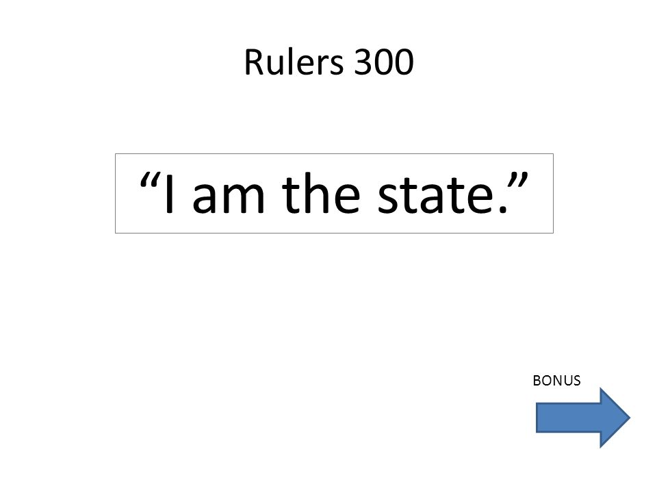 Rulers 300 I am the state. BONUS