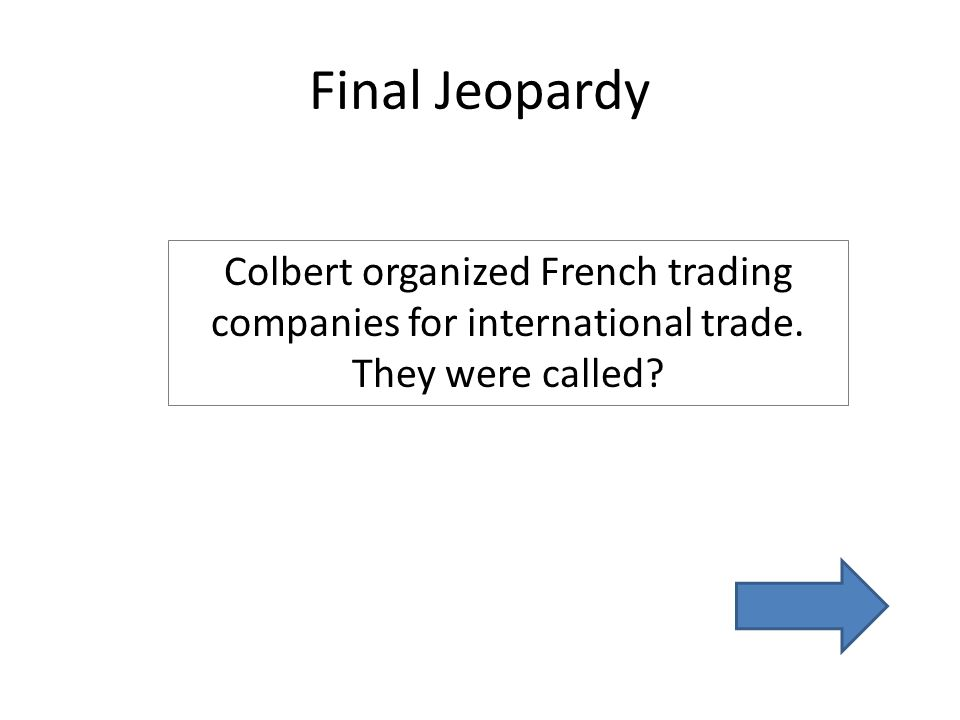 Final Jeopardy Colbert organized French trading companies for international trade.