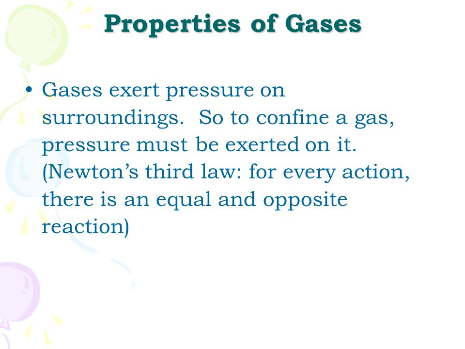 Properties of Gases Gases expand without limits, therefore a gas will completely fill the container it occupies