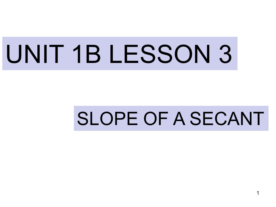 1 UNIT 1B LESSON 3 SLOPE OF A SECANT