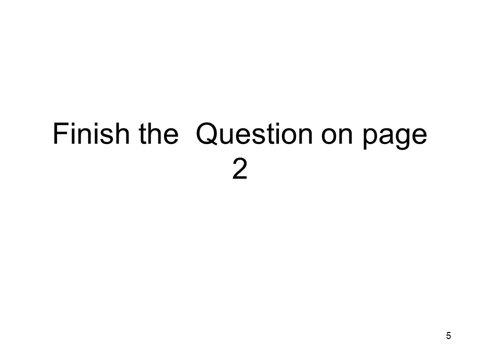Finish the Question on page 2 5