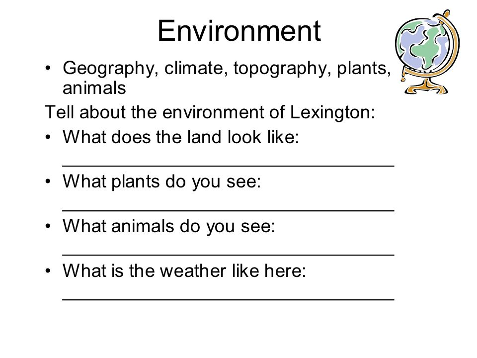 Environment Geography, climate, topography, plants, and animals Tell about the environment of Lexington: What does the land look like: _______________