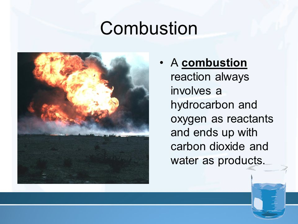 Combustion A combustion reaction always involves a hydrocarbon and oxygen as reactants and ends up with carbon dioxide and water as products.