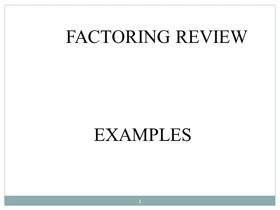FACTORING REVIEW EXAMPLES 1