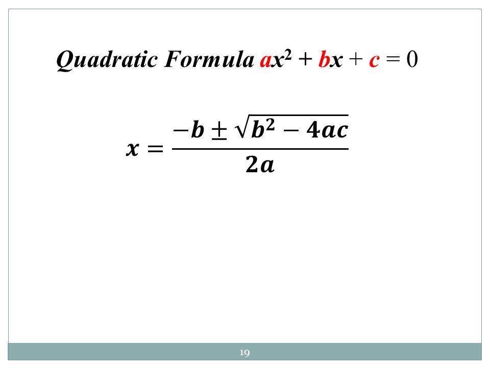 19 Quadratic Formula ax 2 + bx + c = 0
