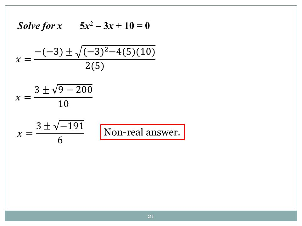 21 Non-real answer. Solve for x 5x 2 – 3x + 10 = 0