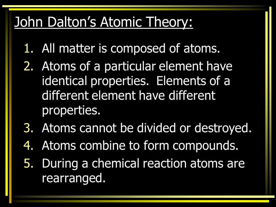 John Dalton's Atomic Theory Dalton's Theory was a return to the ideas of Democritus Dalton turned the idea into a scientific theory that could be test