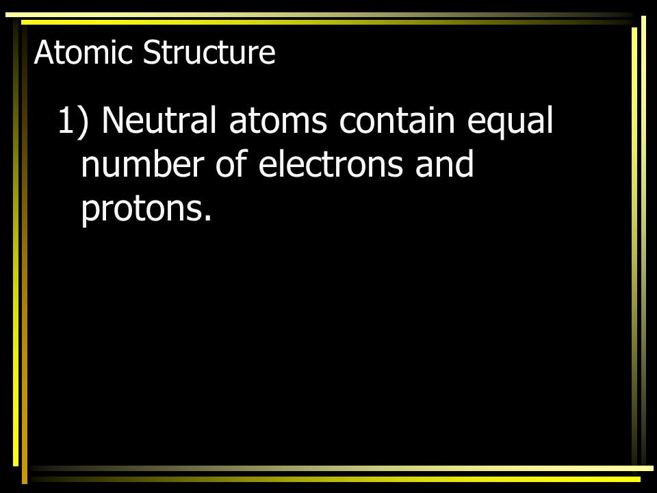 Atoms are made up of three major parts: PartFoundMass Charge Electrons Outside 9.1x10 -28 g (small) -1 Protons Nucleus1.7x10 -24 g (1.0 AMU)+1 Neutron