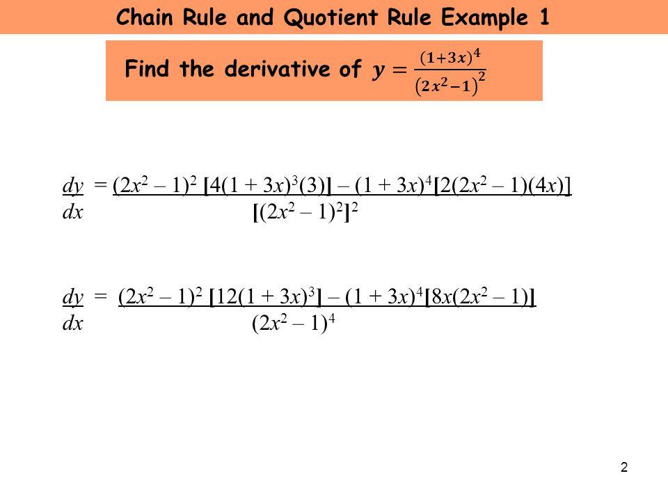 3 Factor out common factors 4, (2x 2 – 1), and (1 + 3x) 3 dy = 4 (2x 2 – 1) (1 + 3x) 3 [3(2x 2 – 1) – 2x(1 + 3x)] dx(2x 2 – 1) 4 dy = 4 (2x 2 – 1) (1 + 3x) 3 [6x 2 – 3 – 2x – 6x 2 ] dx(2x 2 – 1) 4 dy = 4 (2x 2 – 1) (1 + 3x) 3 ( – 3 – 2x) dx (2x 2 – 1) 4 dy = (2x 2 – 1) 2 [12(1 + 3x) 3 ] – (1 + 3x) 4 [8x(2x 2 – 1)] dx (2x 2 – 1) 4 dy = 4 (1 + 3x) 3 ( – 3 – 2x) dx (2x 2 – 1) 3