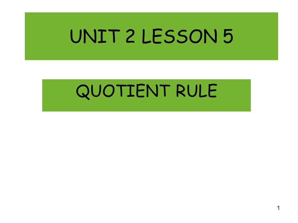 UNIT 2 LESSON 5 QUOTIENT RULE 1