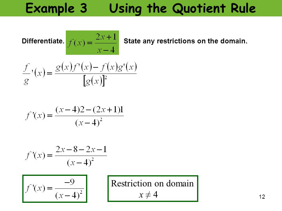 12 Example 3 Using the Quotient Rule Restriction on domain x ≠ 4 Differentiate. State any restrictions on the domain.