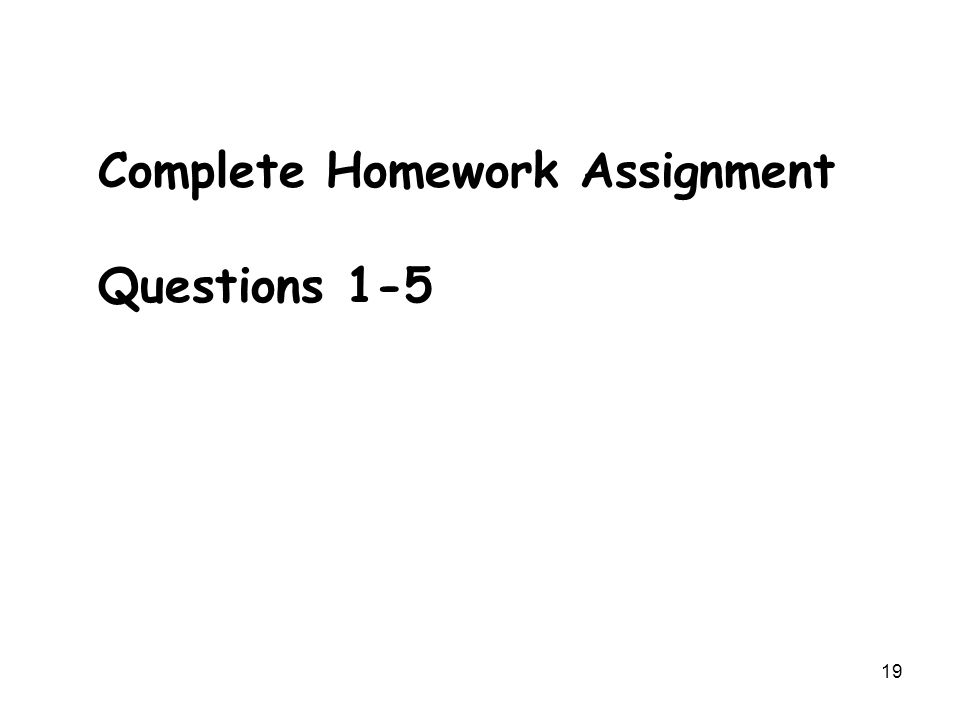 19 Complete Homework Assignment Questions 1-5