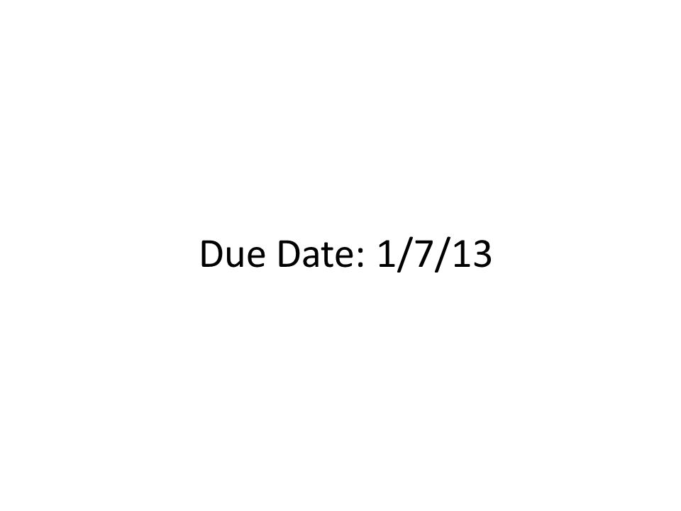 Due Date: 1/7/13