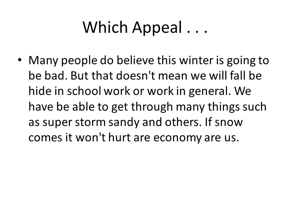 Which Appeal... Many people do believe this winter is going to be bad. But that doesn't mean we will fall be hide in school work or work in general. W