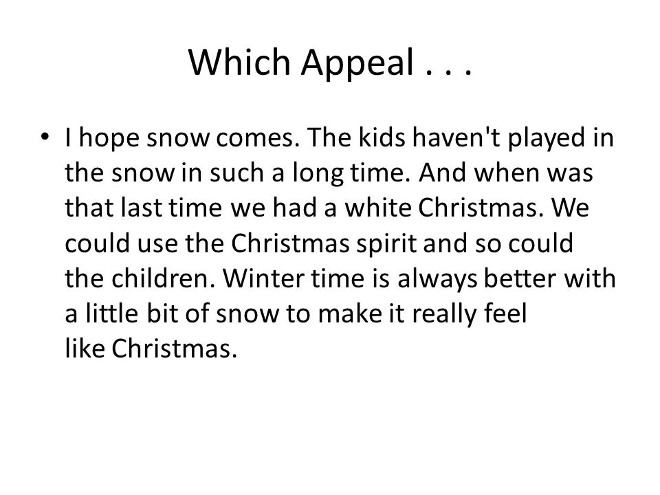 Which Appeal... I hope snow comes. The kids haven't played in the snow in such a long time. And when was that last time we had a white Christmas. We c
