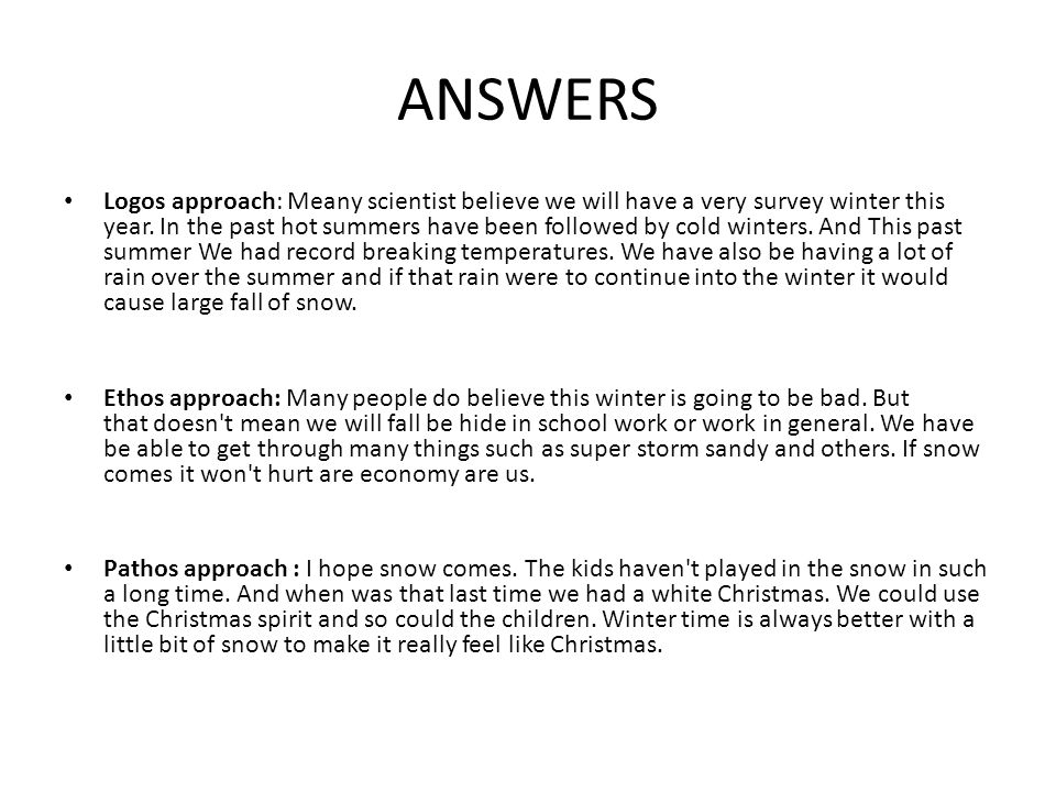 ANSWERS Logos approach: Meany scientist believe we will have a very survey winter this year. In the past hot summers have been followed by cold winter