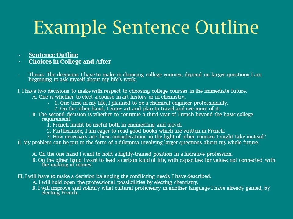 Example Sentence Outline Sentence Outline Choices in College and After Thesis: The decisions I have to make in choosing college courses, depend on lar