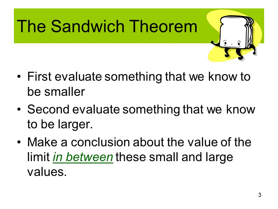 3 The Sandwich Theorem First evaluate something that we know to be smaller Second evaluate something that we know to be larger.