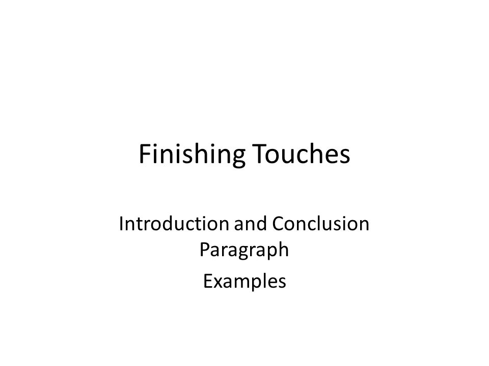 Finishing Touches Introduction and Conclusion Paragraph Examples