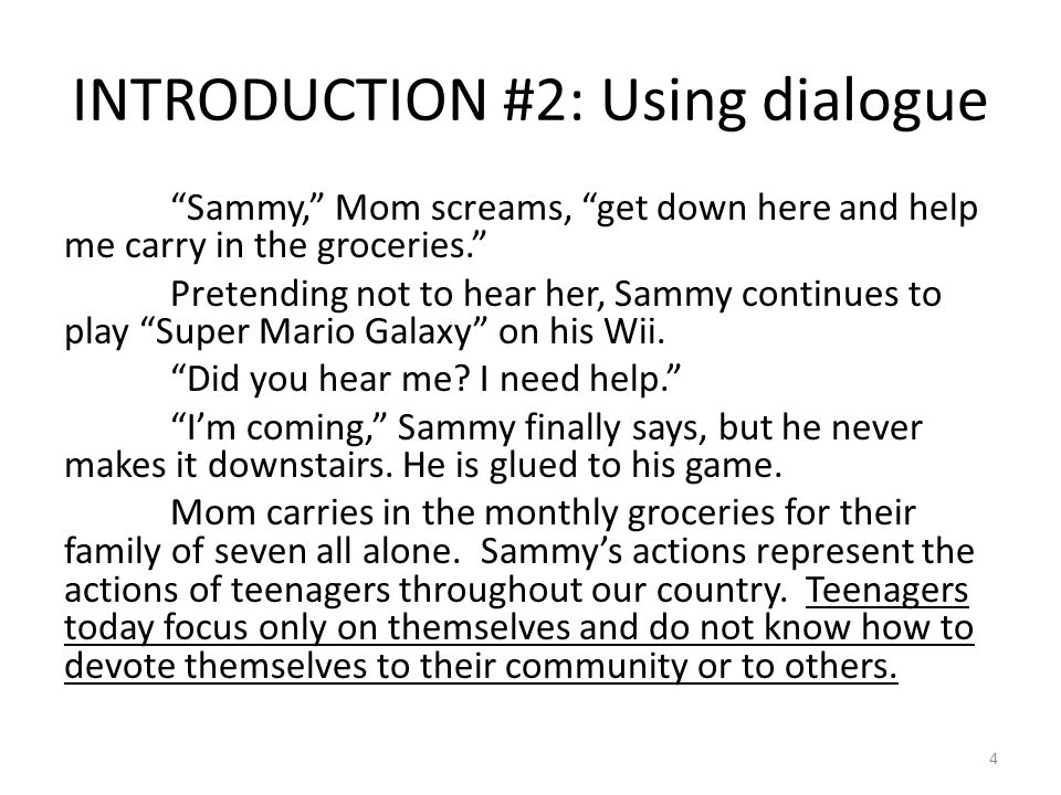 INTRODUCTION #2: Using dialogue Sammy, Mom screams, get down here and help me carry in the groceries. Pretending not to hear her, Sammy continues to play Super Mario Galaxy on his Wii.