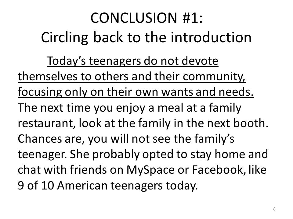 CONCLUSION #2: Summarizing the Main Ideas The lives of many teenagers today locally and nationally prove they can and do devote themselves to their communities and to others.