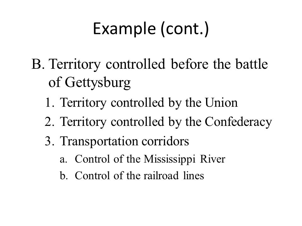 Example (cont.) B.Territory controlled before the battle of Gettysburg 1.Territory controlled by the Union 2.Territory controlled by the Confederacy 3