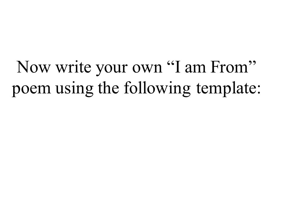 Now write your own I am From poem using the following template:
