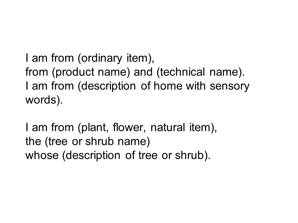 I am from (ordinary item), from (product name) and (technical name).