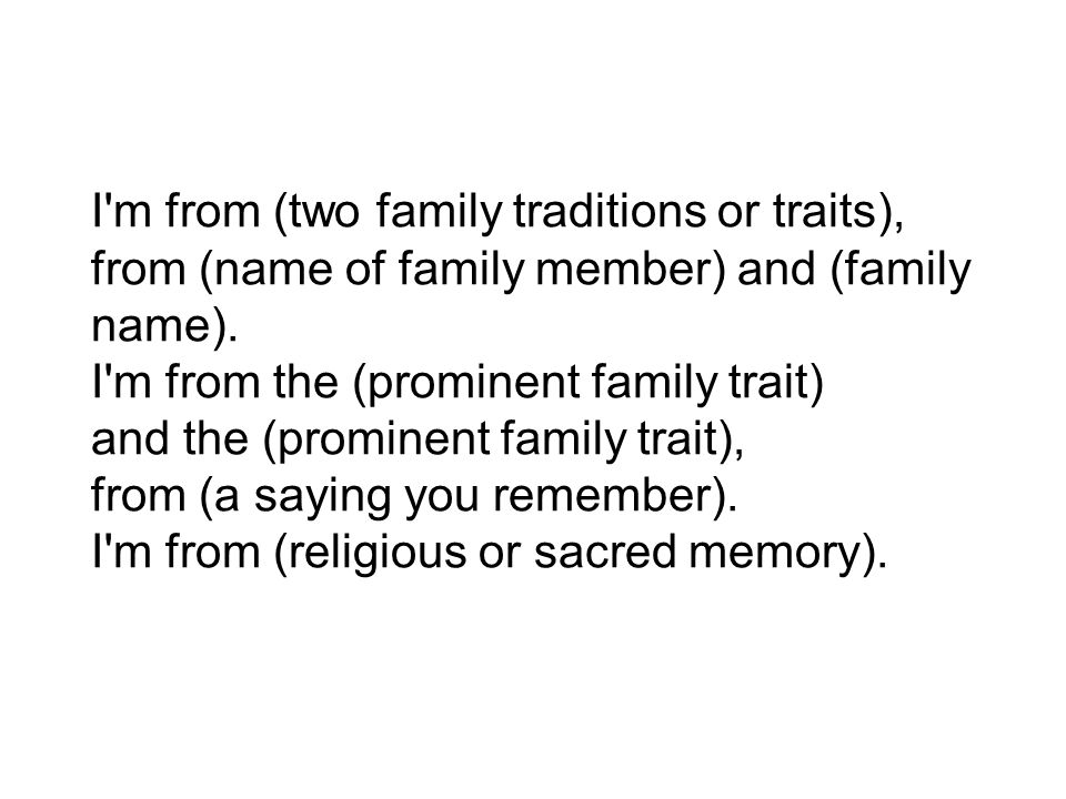 I m from (two family traditions or traits), from (name of family member) and (family name).