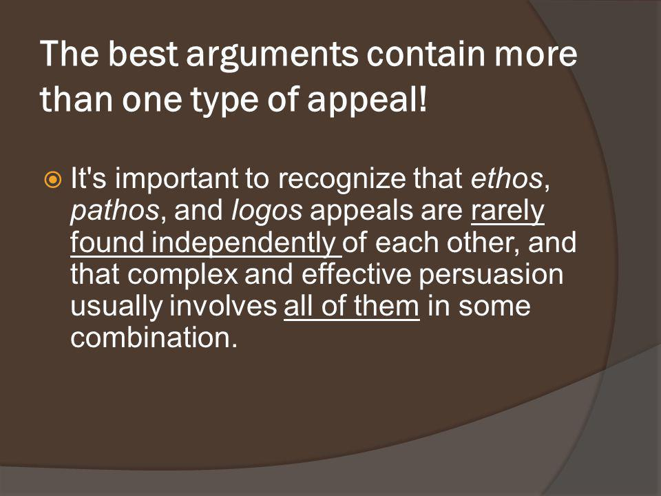 The best arguments contain more than one type of appeal!  It's important to recognize that ethos, pathos, and logos appeals are rarely found independ