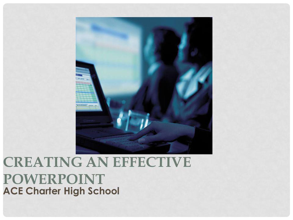CREATING AN EFFECTIVE POWERPOINT ACE Charter High School