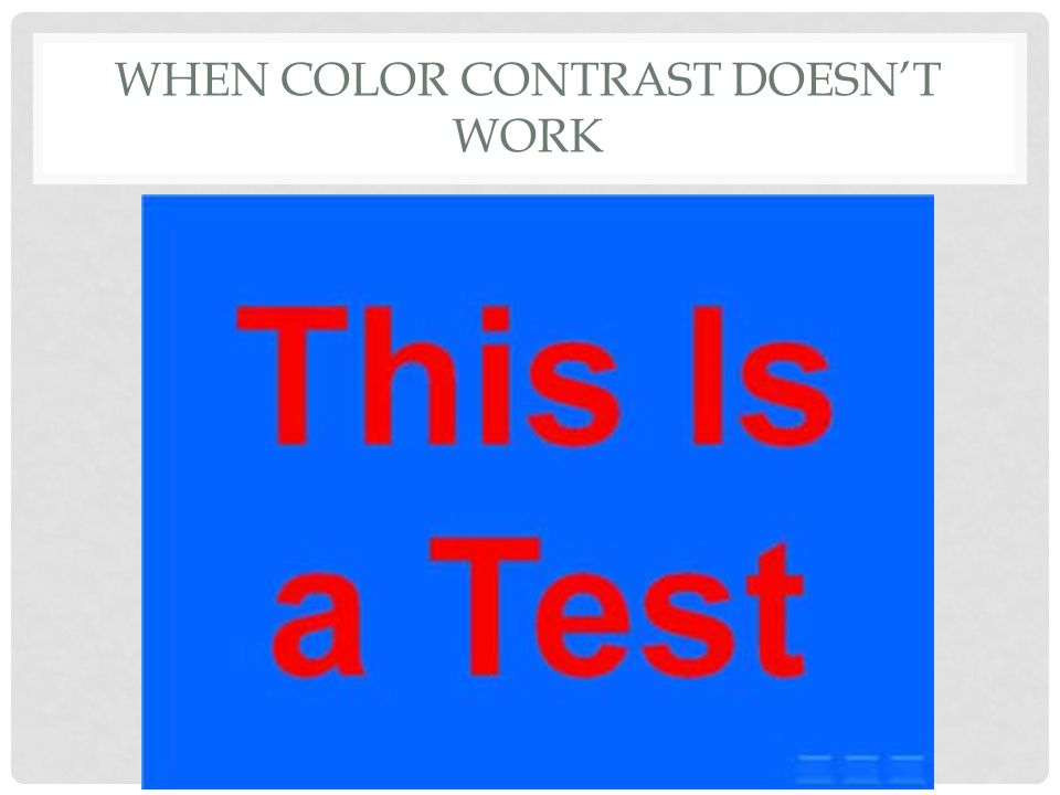 WHEN COLOR CONTRAST DOESN'T WORK