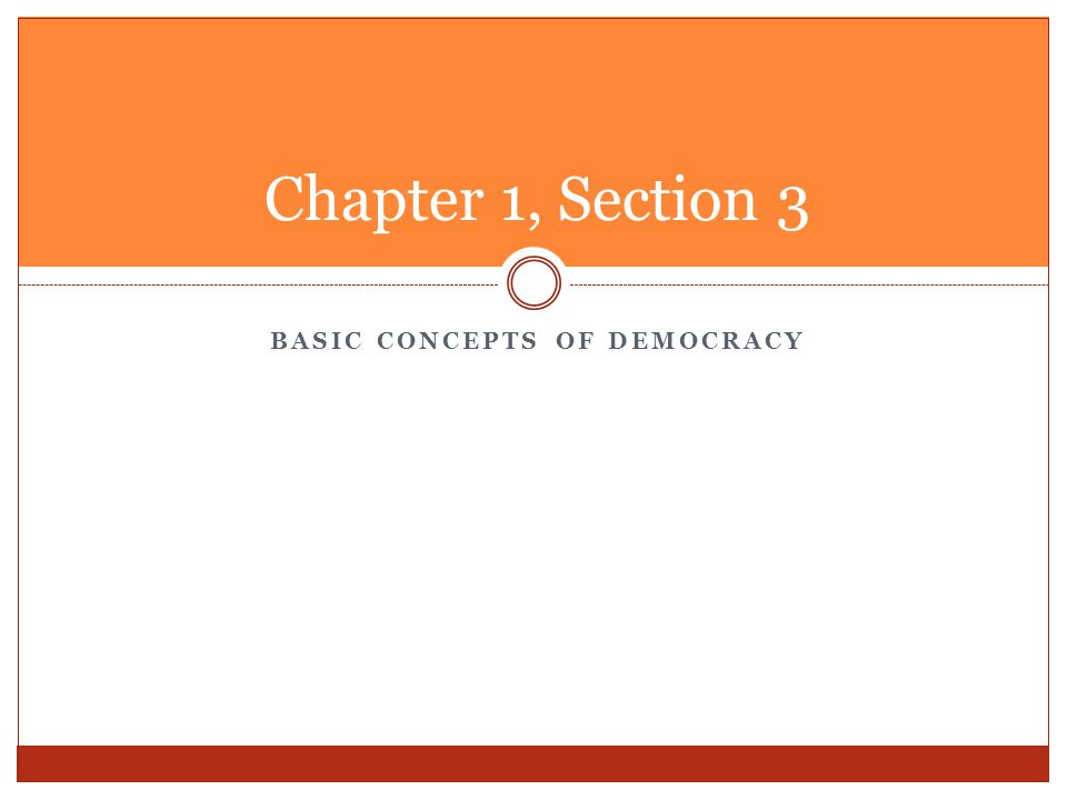 BASIC CONCEPTS OF DEMOCRACY Chapter 1, Section 3