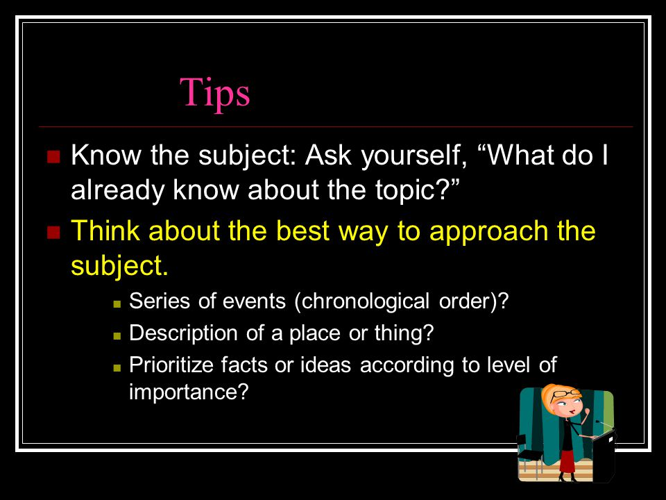 "Tips Know the subject: Ask yourself, ""What do I already know about the topic?"" Think about the best way to approach the subject. Series of events (chr"