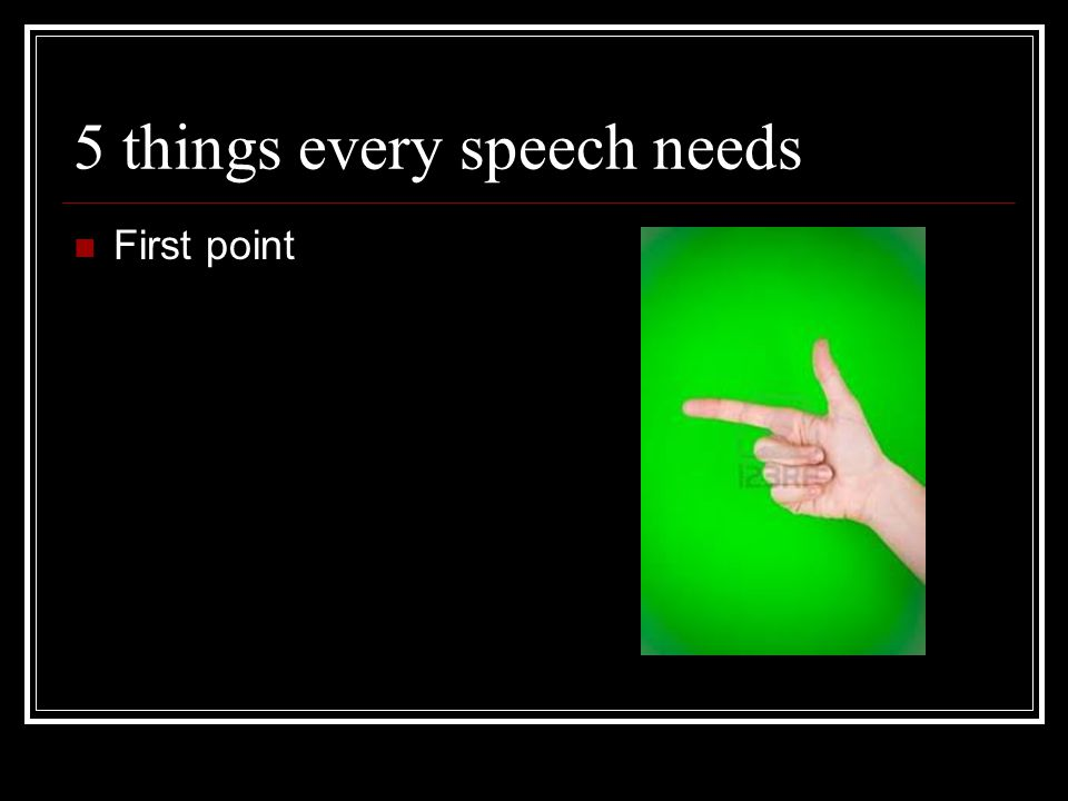 5 things every speech needs First point