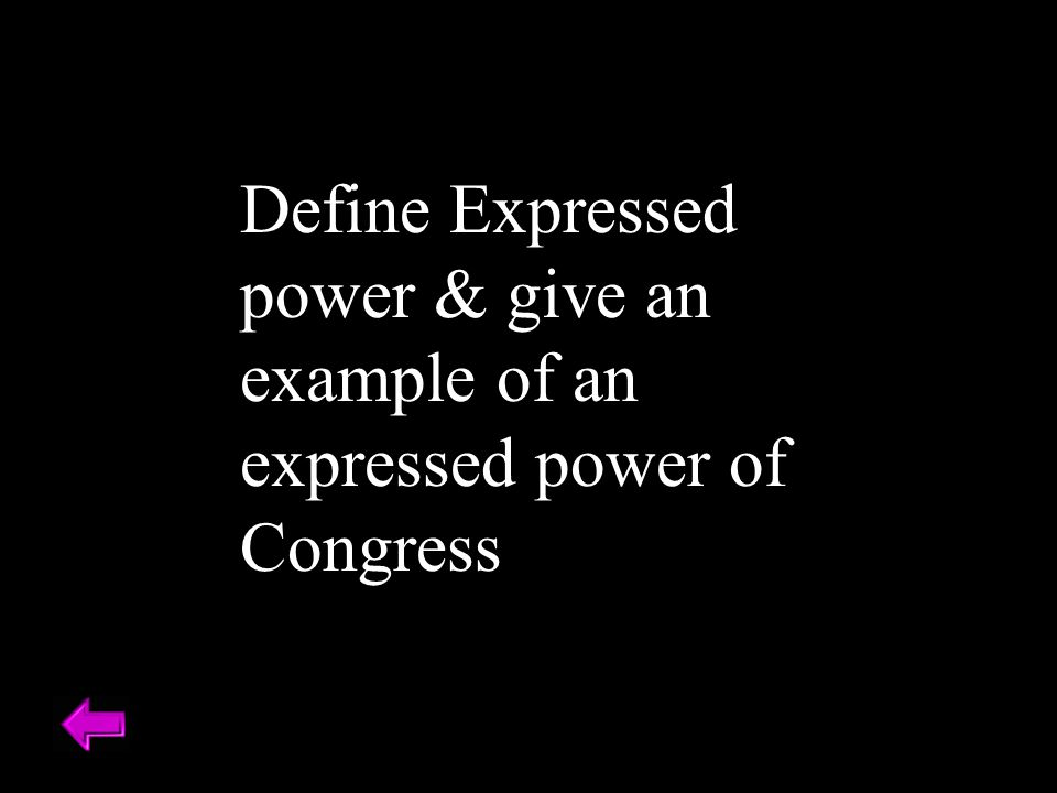 Define Expressed power & give an example of an expressed power of Congress