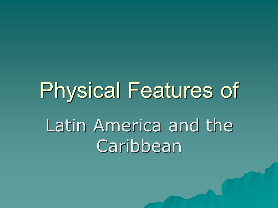 Physical Features of Latin America and the Caribbean