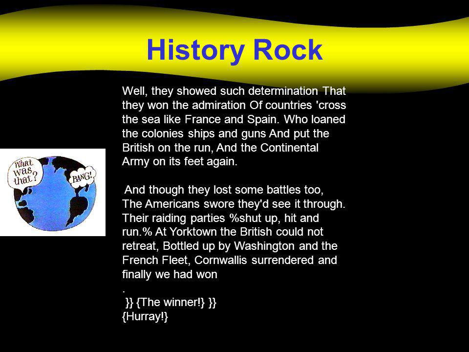 History Rock Well, they showed such determination That they won the admiration Of countries 'cross the sea like France and Spain. Who loaned the colon