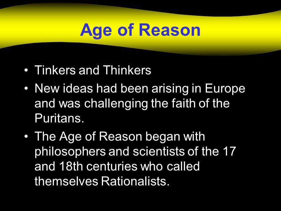 Tinkers and Thinkers New ideas had been arising in Europe and was challenging the faith of the Puritans. The Age of Reason began with philosophers and
