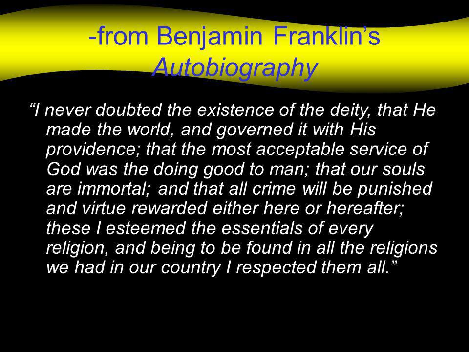 "-from Benjamin Franklin's Autobiography ""I never doubted the existence of the deity, that He made the world, and governed it with His providence; that"