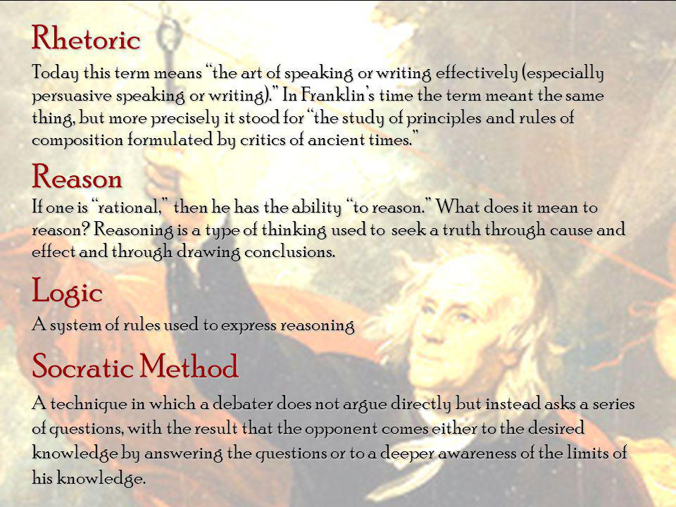 "Rhetoric Today this term means ""the art of speaking or writing effectively (especially persuasive speaking or writing)."" In Franklin's time the term m"