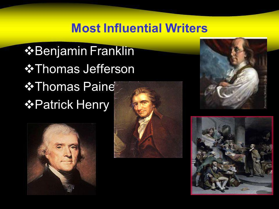 Most Influential Writers  Benjamin Franklin  Thomas Jefferson  Thomas Paine  Patrick Henry
