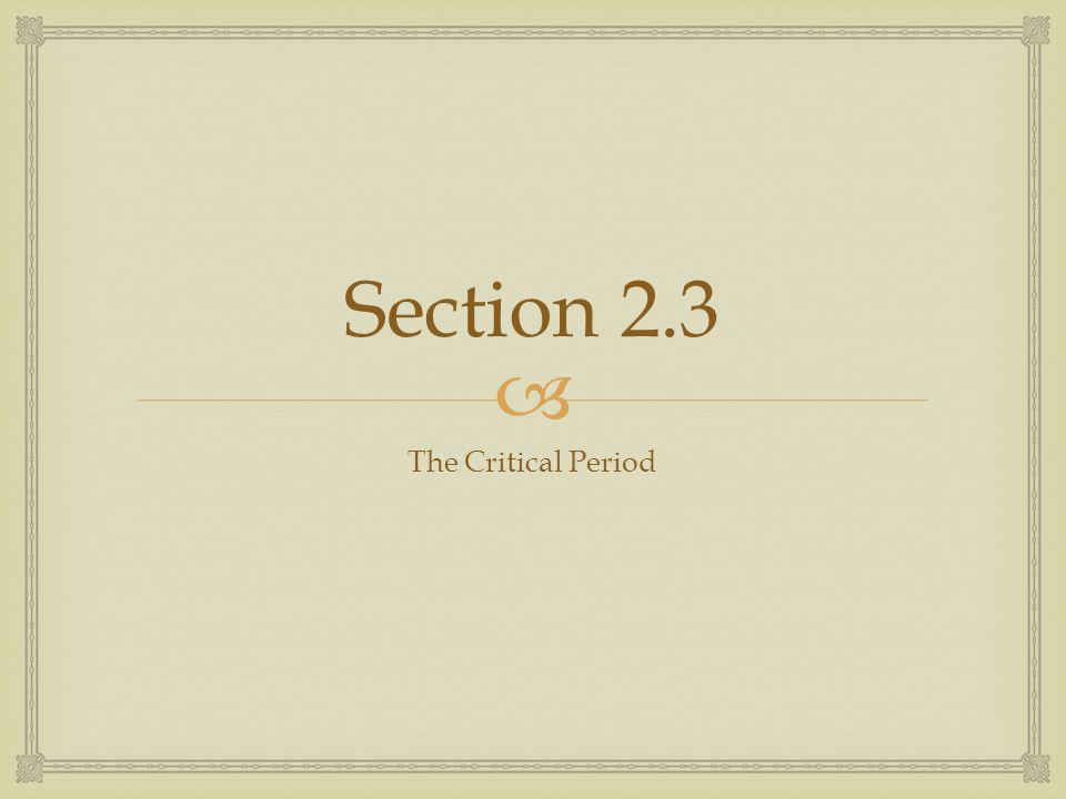  Section 2.3 The Critical Period