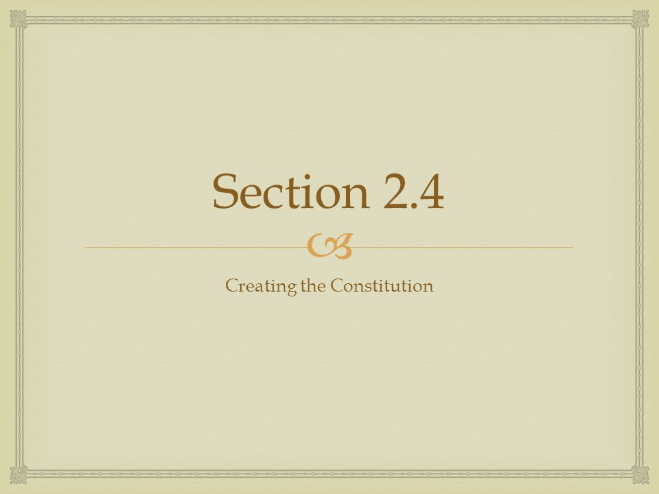  Section 2.4 Creating the Constitution