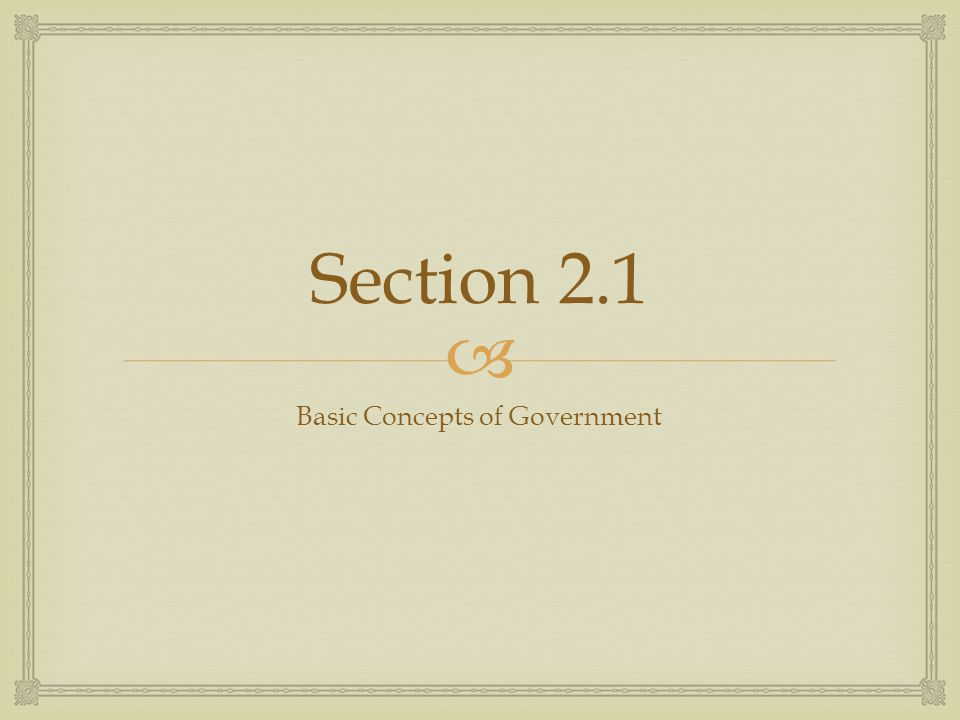  Section 2.1 Basic Concepts of Government