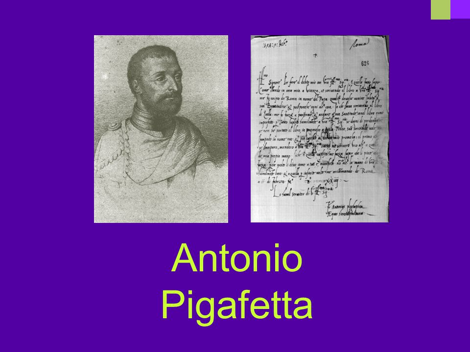 He was a sailor on the voyage around the world with Magellan. We know a lot about the voyage because he kept a journal of the trip.