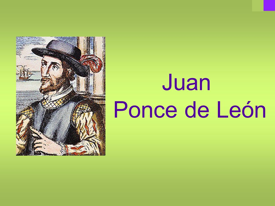 He sailed from Puerto Rico and explored Florida. Some history books say he was looking for the fountain of youth.